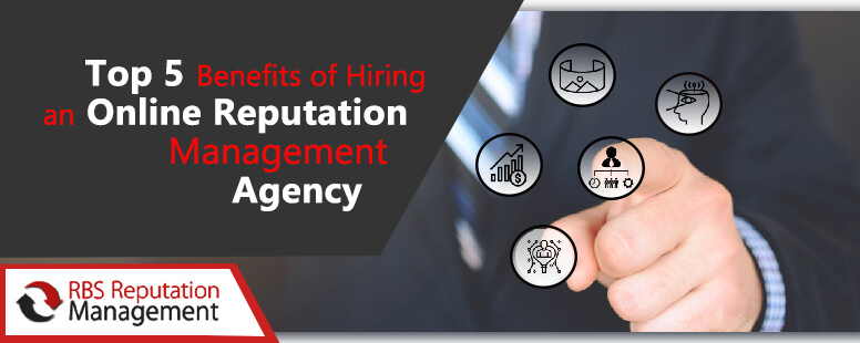 Top 5 Benefits of Hiring an Online Reputation Management Agency