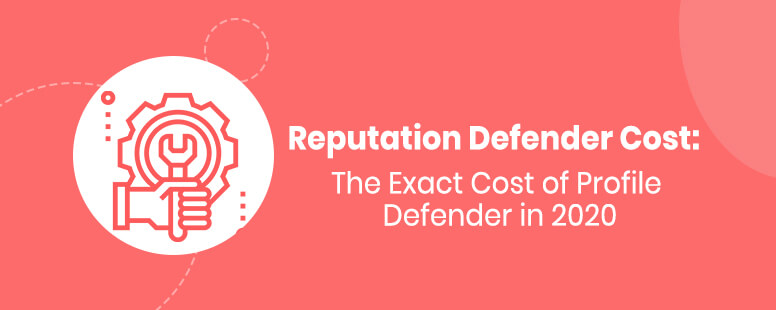 Reputation Defender Cost: The Exact Cost of Profile Defender in 2020