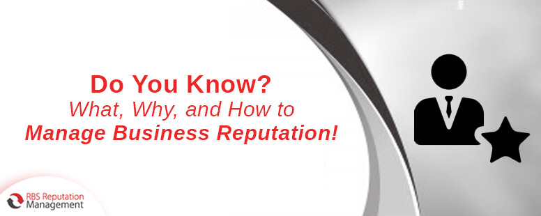 Do You Know? What, Why, and How to Manage Business Reputation!