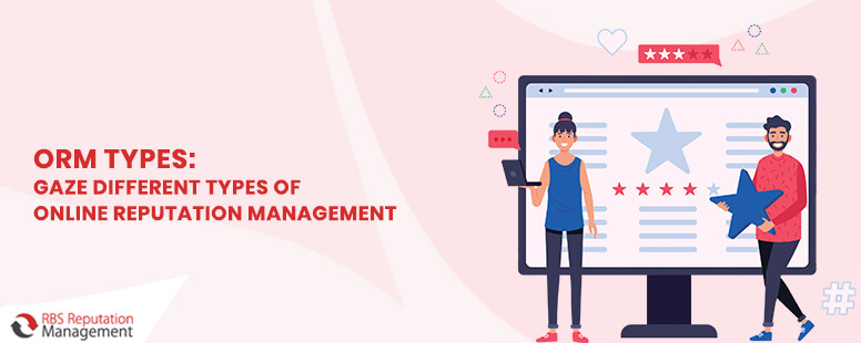ORM Types: Gaze Different Types of Online Reputation Management
