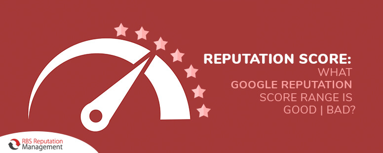 Reputation score: What Google reputation score range is good | bad?